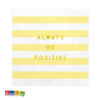 Tovaglioli FLOWER PARTY Giallo Righe con Scritta Always Be Positive Oro - Kadosa
